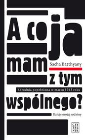 okładka A co ja mam z tym wspólnego? Zbrodnia popełniona w marcu 1945 roku., Ebook   Sacha Batthyany