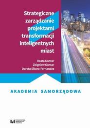 okładka Strategiczne zarządzanie projektami transformacji inteligentnych miast, Ebook | Dorota Sikora-Fernandez, Zbigniew Gontar, Beata Gontarz