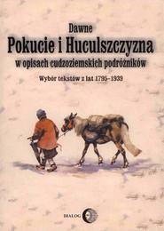 okładka Dawne Pokucie i Huculszczyzna w opisach cudzoziemskich podróżników. Wybór tekstów z lat 1795-1939, Ebook | Opracowanie zbiorowe