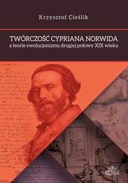 okładka Twórczość Cypriana Norwida a teorie ewolucjonizmu drugiej połowy XIX wieku, Ebook | Krzysztof  Cieślik