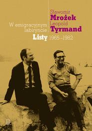 okładka W emigracyjnym labiryncie. Listy 1965-1982, Ebook   Sławomir Mrożek, Leopold Tyrmand