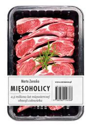 okładka Mięsoholicy. 2,5 miliona lat mięsożerczej obsesji człowieka, Ebook   Marta Zaraska