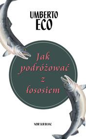 okładka Jak podróżować z łososiem, Ebook   Umberto Eco