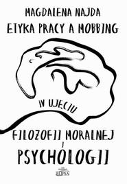 okładka Etyka pracy a mobbing w ujęciu filozofii moralnej i psychologii, Ebook | Magdalena  Najda