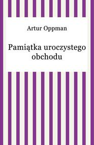 okładka Pamiątka uroczystego obchodu, Ebook   Artur Oppman