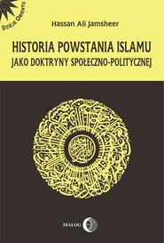 okładka Historia powstania islamu jako doktryny społeczno - politycznej, Ebook | Hassan  Jamsheer Ali