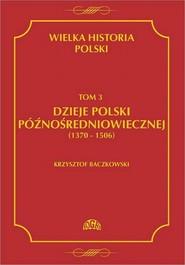 okładka Wielka historia Polski Tom 3 Dzieje Polski późnośredniowiecznej (1370-1506), Ebook | Krzysztof  Baczkowski