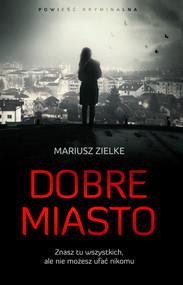 okładka Dobre Miasto, Ebook | Mariusz Zielke