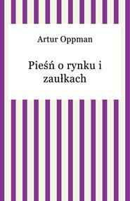 okładka Pieśń o rynku i zaułkach, Ebook   Artur Oppman
