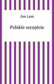 okładka Polskie szczęście, Ebook   Jan Lam