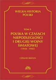 okładka Wielka historia Polski Tom 9 Polska w czasach niepodległości i drugiej wojny światowej (1918 - 1945), Ebook | Czesław  Borzoza