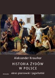 okładka Historia Żydów w Polsce. Okres piastowski. Okres jagielloński, Ebook | Aleksander  Kraushar