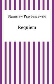 okładka Requiem, Ebook | Stanisław Przybyszewski