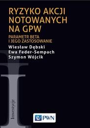 okładka Ryzyko akcji notowanych na GPW, Ebook   Wiesław Dębski, Ewa Feder-Sempach, Szymon  Wójcik