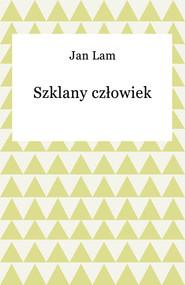 okładka Szklany człowiek, Ebook   Jan Lam