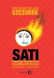 okładka Sati. Samopalenie wdów indyjskich w najdawniejszych relacjach Wschodu i Zachodu, Ebook   Przemysław  Szczurek