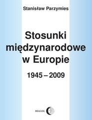 okładka Stosunki międzynarodowe w Europie 1945-2009, Ebook   Stanisław  Parzymies