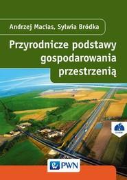 okładka Przyrodnicze podstawy gospodarowania przestrzenią, Ebook | Andrzej  Macias, Sylwia  Bródka