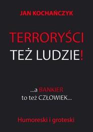 okładka Terroryści też ludzie!, Ebook | Jan Kochańczyk