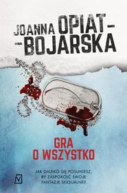 okładka Gra o wszystko, Ebook | Joanna Opiat-Bojarska