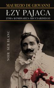 okładka Łzy pajaca. Zima komisarza Ricciardiego, Ebook | Maciej A. Brzozowski, Maurizio de Giovanni