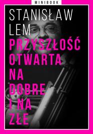 okładka Przyszłość otwarta na dobre i na złe. Minibook, Ebook | Stanisław Lem