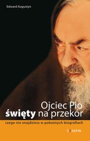 okładka Ojciec Pio - święty na przekór. Czego nie znajdziesz w pobożnych biografiach, Ebook | Edward Augustyn