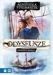 okładka Odyseusze. Tom 1. Gwiazda Morza, Ebook | Agnieszka Stelmaszyk