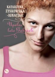 okładka Upalne lato Gabrieli, Ebook | Katarzyna Zyskowska-Ignaciak