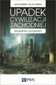 okładka Upadek cywilizacji zachodniej, Ebook   Naomi  Oreskes, Eric M.  Conway