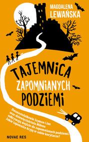 okładka Tajemnica zapomnianych podziemi, Ebook   Magdalena Lewańska