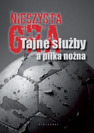 okładka Nieczysta gra. Tajne służby a piłka nożna, Ebook | Grzegorz Majchrzak, Sebastian Ligarski