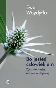 okładka Bo jesteś człowiekiem. Żyć z depresją, ale nie w depresji, Ebook | Ewa Woydyłło
