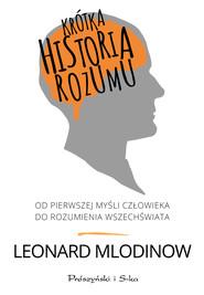 okładka Krótka historia rozumu. Od pierwszej myśli człowieka do rozumienia Wszechświata, Ebook | Leonard Mlodinow