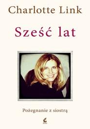 okładka Sześć lat., Ebook | Charlotte Link