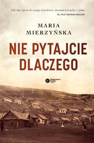 okładka Nie pytajcie dlaczego, Ebook | Maria Mierzyńska