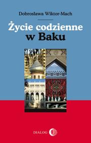 okładka Życie codzienne w Baku, Ebook   Dobrosława Wiktor-Mach