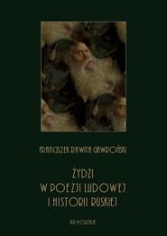 okładka Żydzi w poezji ludowej i historii ruskiej, Ebook | Franciszek Rawita  Gawroński