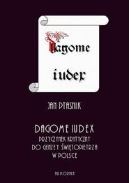 okładka Dagome iudex. Przyczynek krytyczny do genezy świętopietrza w Polsce, Ebook | Jan  Ptasnik