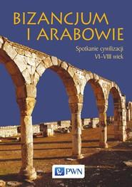 okładka Bizancjum i Arabowie, Ebook | Paweł  Filipczak, Filipczak Wolińska