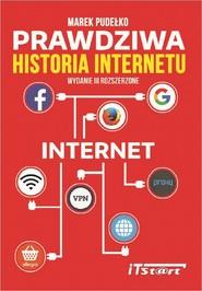 okładka Prawdziwa Historia Internetu - wydanie III rozszerzone, Ebook | Marek Pudełko