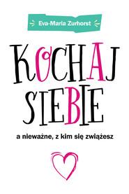 okładka Kochaj siebie a nieważne z kim się zwiążesz, Ebook | Eva-Maria Zurhorst