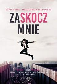 okładka Zaskocz mnie, Ebook | Małgorzata Falkowska, Daria  Skiba