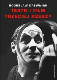 okładka Teatr i film Trzeciej Rzeszy. W systemie hitlerowskiej propagandy, Ebook | Bogusław Drewniak