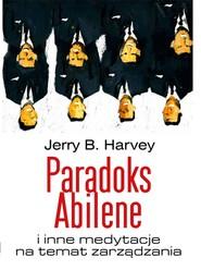 okładka Paradoks Abilene i inne medytacje na temat zarządzania, Ebook | Jerry Harvey