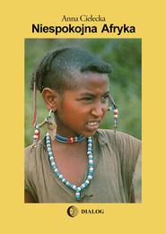 okładka Niespokojna Afryka, Ebook   Anna Cielecka