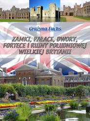 okładka Zamki, pałace, dwory, fortece i ruiny południowej Wielkiej Brytanii, Ebook   Grażyna Fuchs