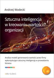 okładka Sztuczna inteligencja w kreowaniu wartości organizacji, Ebook   Wodecki Andrzej