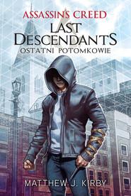 okładka Assassin's Creed: Last Descendants. Ostatni potomkowie, Ebook | Matthew J.  Kirby