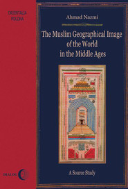 okładka The Muslim Geographical Image of the World in the middle Ages. A Source Study, Ebook | Ahmad  Nazmi